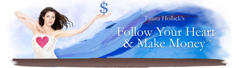 follow your heart and make money with laura hollick
